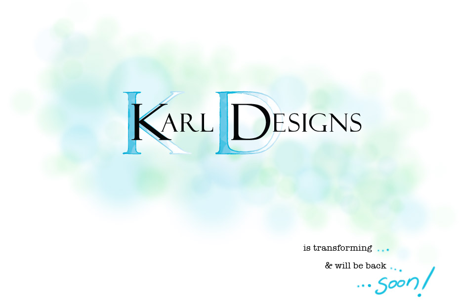 Karl Designs is transforming... & will be back... soon!